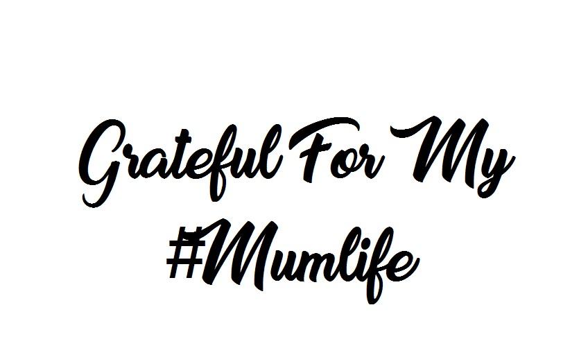 Grateful for my#mumlife